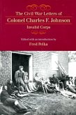 The Civil War Letters of Colonel Charles F. Johnson, Invalid Corps