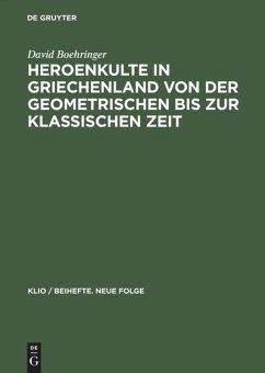 Heroenkulte in Griechenland von der geometrischen bis zur klassischen Zeit - Boehringer, David