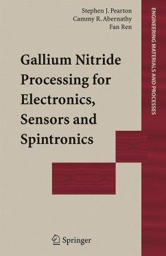 Gallium Nitride Processing for Electronics, Sensors and Spintronics - Pearton, Stephen J.;Abernathy, Cammy R.;Ren, Fan