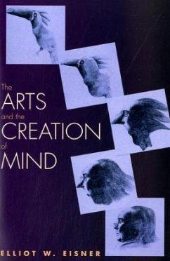 The Arts and the Creation of Mind - Eisner, Elliot W. (Lee Jacks Professor of Education, Professor of Ar
