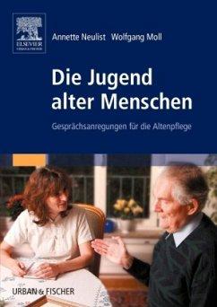Die Jugend alter Menschen - Neulist, Annette; Moll, Wolfgang
