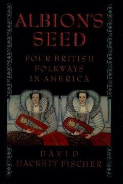 Albion's Seed: Four British Folkways in America - Fischer, David Hackett