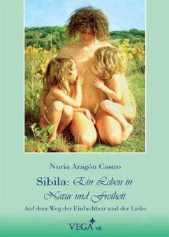 Sibila: ein Leben in Natur und Freiheit - Aragon Castro, Nuria