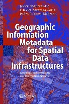 Geographic Information Metadata for Spatial Data Infrastructures - Nogueras-Iso, Javier;Zarazaga-Soria, Francisco Javier;Muro-Medrano, Pedro R.