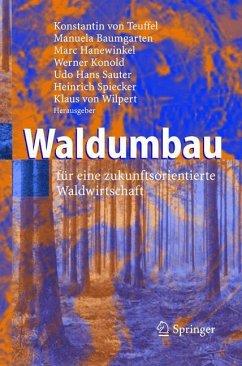Waldumbau - Teuffel, Konstantin von / Baumgarten, Manuela / Hanewinkel, Marc / Konold, Werner / Sauter, Udo Hans / Spiecker, Heinrich / Wilpert, Klaus von (Hgg.)