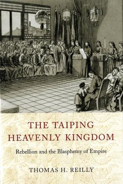 The Taiping Heavenly Kingdom: Rebellion and the Blasphemy of Empire - Reilly, Thomas H.