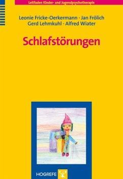 Schlafstörungen - Fricke-Oerkermann, Leonie; Frölich, Jan; Lehmkuhl, Gerd; Wiater, Alfred