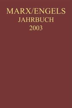 Marx-Engels-Jahrbuch 2003. Die Deutsche Ideologie - Marx, Karl;Engels, Friedrich;Weydemeyer, Joseph