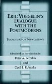 Eric Voegelin's Dialogue with the Postmoderns: Searching for Foundations
