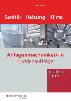 Anlagenmechaniker Sanitär-, Heizungs- und Klimatechnik / Kundenaufträge. Lernfelder 1 - 4. Arbeitsheft - Holz, Thomas; Ruppel, Albert