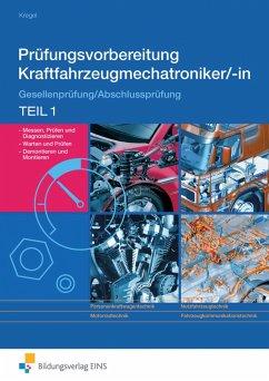 Prüfungsvorbereitung Kraftfahrzeugmechatroniker/-in. Teil 1 Arbeitsbuch - Prüfungsvorbereitung Kraftfahrzeugmechatroniker/-in Kregel, Baldur