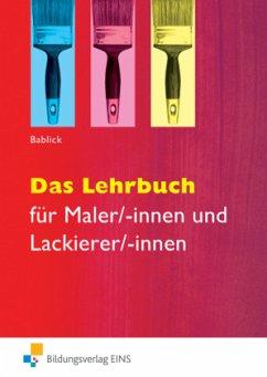 Das Lehrbuch für Maler/-innen und Lackierer/-innen - Bablick, Michael
