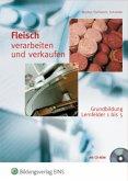 Fleisch verarbeiten und verkaufen . Grundbildung in Lernfeldern 1 bis 5