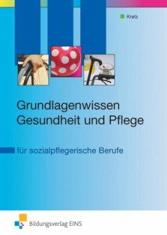 Grundlagenwissen Gesundheit und Pflege - Kratz, Thomas