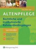 Rechtliche und institutionelle Rahmenbedingungen in der Altenpflege. Lehrbuch
