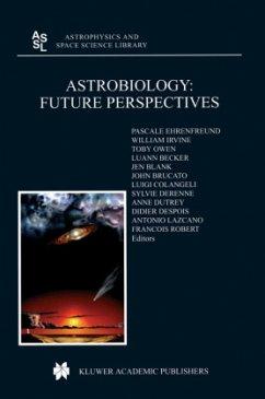 Astrobiology: Future Perspectives - Ehrenfreund, P. / Irvine, W.M. / Owen, T. / Becker, Luann / Blank, Jen / Brucato, J.R. / Colangeli, Luigi / Derenne, Sylvie / Dutrey, Anne / Despois, Didier / Lazcano, Antonio / Robert, Francois (Hgg.)
