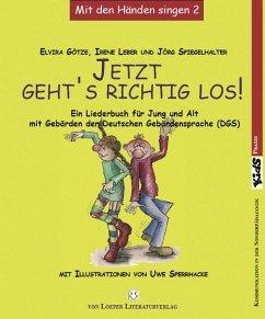 Jetzt geht's richtig los! (DGS-Ausgabe) - Götze, Elvira; Leber, Irene; Spiegelhalter, Jörg