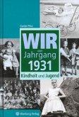 Wir vom Jahrgang 1931 - Kindheit und Jugend