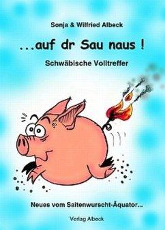 ...auf dr Sau naus! - Albeck, Wilfried; Albeck, Sonja