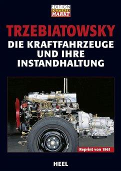 Die Kraftfahrzeuge und ihre Instandhaltung - Trzebiatowsky, Hans