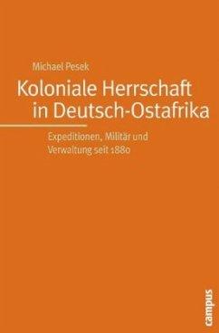 Koloniale Herrschaft in Deutsch-Ostafrika - Pesek, Michael
