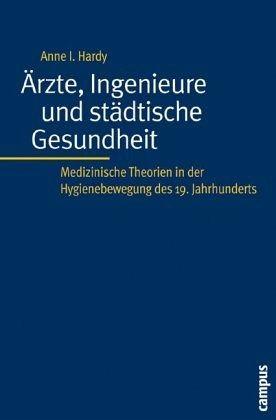 Ärzte, Ingenieure und städtische Gesundheit - Hardy, Anne I.