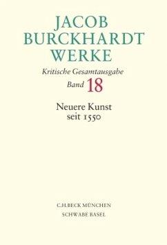 Neuere Kunst seit 1550 / Werke Bd.18 - Burckhardt, Jacob Chr.