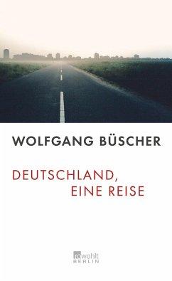 Deutschland, eine Reise - Büscher, Wolfgang