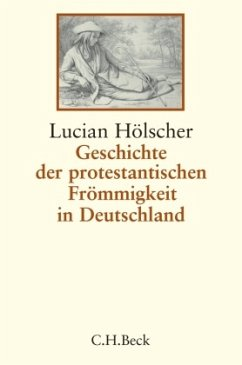 Geschichte der protestantischen Frömmigkeit in Deutschland - Hölscher, Lucian