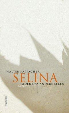 Selina oder das andere Leben - Kappacher, Walter