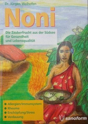 Noni - Die Zauberfrucht aus der Südsee für Gesundheit und Lebensqualität - Weihofen, Jürgen