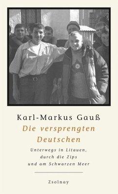 Die versprengten Deutschen - Gauß, Karl-Markus