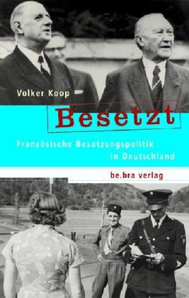 Französische Besatzungspolitik in Deutschland / Besetzt - Koop, Volker
