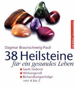 38 Heilsteine für ein gesundes Leben - Braunschweig-Pauli, Dagmar