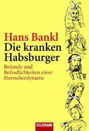 Die kranken Habsburger - Bankl, Hans