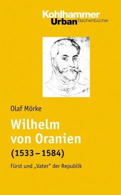 Wilhelm von Oranien (1533 - 1584) - Mörke, Olaf