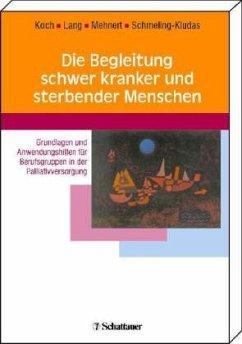 Die Begleitung schwer kranker und sterbender Menschen - Koch, Uwe; Lang, Klaus; Mehnert, Anja; Schmeling-Kludas, Christoph