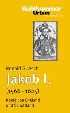 Jakob I. (1566 - 1625) - Asch, Ronald G.