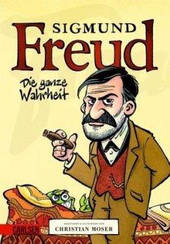 Sigmund Freud - Die ganze Wahrheit - Moser, Christian