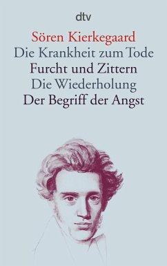 Die Krankheit zum Tode / Furcht und Zittern / Die Wiederholung / Der Begriff der Angst - Kierkegaard, Søren