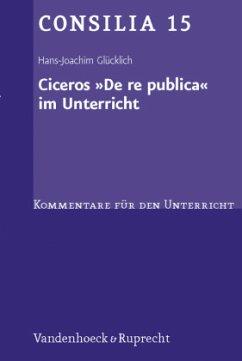 Ciceros ' De re publica' im Unterricht - Glücklich, Hans-Joachim
