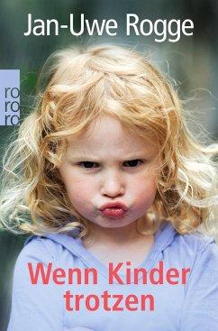 Wenn Kinder trotzen - Rogge, Jan-Uwe