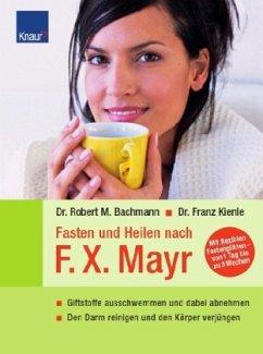Fasten und Heilen nach F. X. Mayr - Bachmann, Robert M.; Kienle, Franz