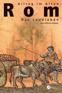 Das Landleben / Alltag im Alten Rom - Weeber, Karl-Wilhelm