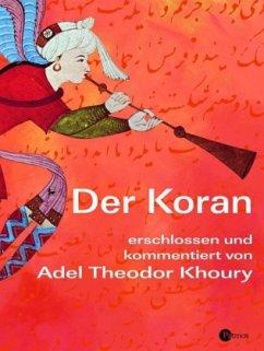 Der Koran erschlossen und kommentiert - Khoury, Adel Th.
