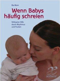 Wenn Babys häufig schreien - Blom, Ria