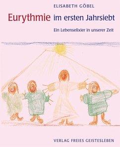 Eurythmie im ersten Jahrsiebt - Göbel, Elisabeth