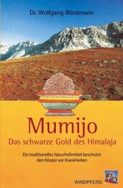 Mumijo - das schwarze Gold des Himalaya - Windmann, Wolfgang