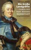 Die Große Landgräfin Caroline von Hessen-Darmstadt (1721 - 1774)
