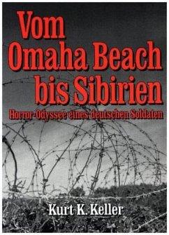 Vom Omaha Beach bis Sibirien - Keller, Kurt K.